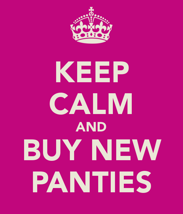 keep-calm-and-buy-new-panties-1